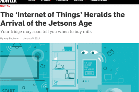 The 'Internet of Things' Heralds the Arrival of the Jetsons Age Your fridge may soon tell you when to buy milk