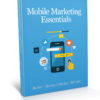 Mobile Marketing Essentials: A  MOBILE  MARKETING  TEXTBOOK  FOR  A  MOBILE  WORLD